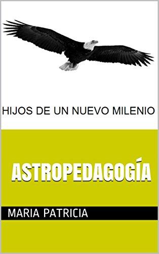 Astropedagogia Hijos De Un Nuevo Milenio Spanish Edition Epub