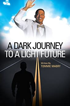 A Dark Journey to a Light Future by [Tommie Mabry]
