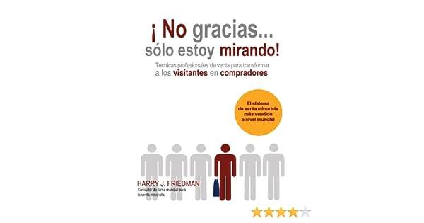 Amazon.com: ¡No gracias... Sólo estoy mirando!: Técnicas Profesionales de venta para convertir visitantes en compradores (Spanish Edition) eBook: Harry J. ...