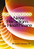 ISO 9001:2000---A New Paradigm for Healthcare, Bryce E. Carson, 0873896084