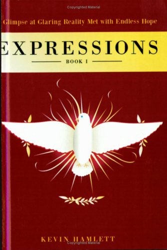 Expressions: A Glimpse at Glaring Reality Met with Endless Hope (Part I) (Expressions (Tate Publishing)) PDF