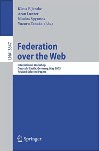 Federation over the Web: International Workshop, Dagstuhl Castle, Germany, May 1-6, 2005, Revised Selected Papers (Lecture Notes in Computer Science / Lecture Notes in Artificial Intelligence)