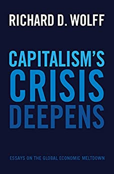 Capitalism's Crisis Deepens: Essays on the Global Economic