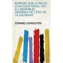 Rapport sur le projet d'un Code pénal: fait à l'Assemblée générale de l'état de la Louisiane (French Edition)