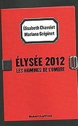 Élysée 2012 : Les Hommes de l'ombre