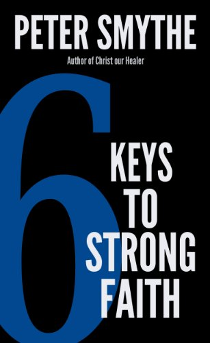 Six Keys to Strong Faith – A Mini Study Guide on Six New Testament Realities