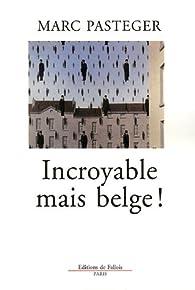 Incroyable mais belge ! par Marc Pasteger