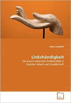 Linkshändigkeit: Ein kaum erkanntes Problemfeld in Sozialer Arbeit und Gesellschaft (German Edition)