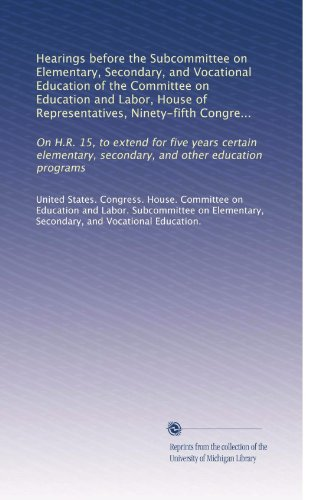 Hearings before the Subcommittee on Elementary, Secondary, and Vocational Education of the Committee on Education and Labor, House of Representatives, ... and other education programs (Volume 2)
