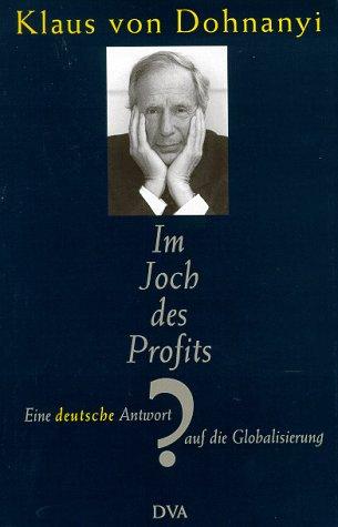Im Joch des Profits? Eine deutsche Antwort auf die Globalisierung