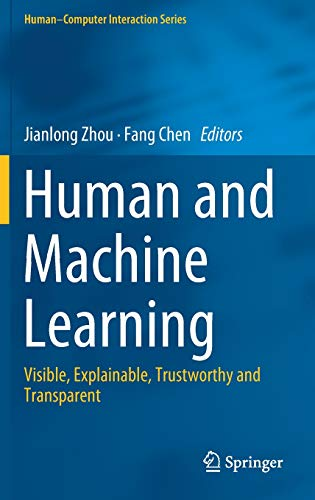 Human and Machine Learning: Visible, Explainable, Trustworthy and Transparent (Human–Computer Interaction Series)