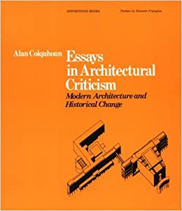 essays in architectural criticism modern architecture and  essays in architectural criticism modern architecture and historical change alan colquhoun kenneth frampton 9780262530637 com books