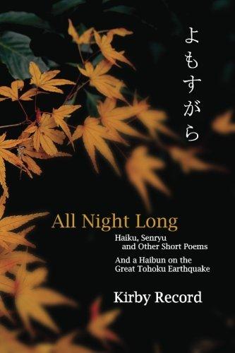 All Night Long: Haiku, Senryu, and Other Short Poems and a Haibun on the Great Tohoku Earthquake