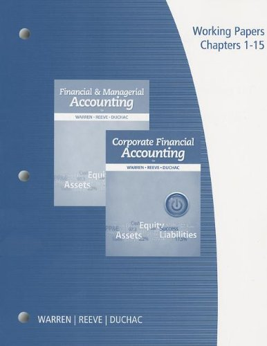 Working Papers, Volume 1 for Warren/Reeve/Duchac's Financial & Managerial Accounting, 12th and Corporate Financial Accounting, 12th (Financial Accounting Working Papers)