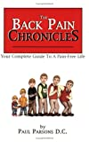 The Back Pain Chronicles : Your Complete Guide to A Pain-Free Life, Parsons, Paul, 0975531700