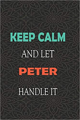 Keep Calm and let PETER handle it: Lined Notebook