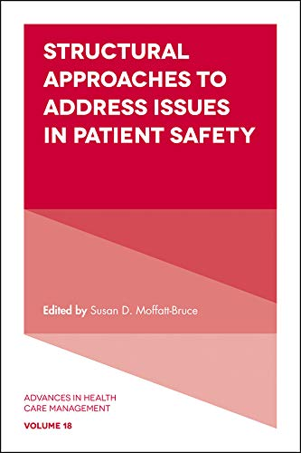 Structural Approaches to Address Issues in Patient Safety (Advances in Health Care Management Book 18) (Human Factors In Healthcare And Patient Safety)