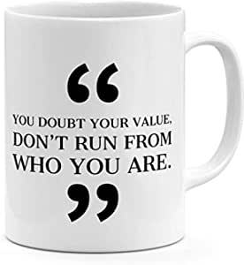 You Doubt Your Value Dont From From Who You Are Inspirational Quote Mug
