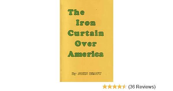 Iron Curtain Over America John Beaty 9780913022306 Amazon Books