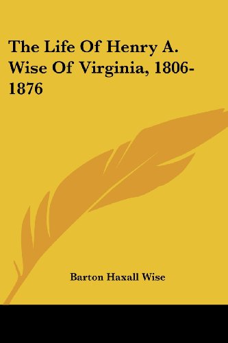 The Life Of Henry A  Wise Of Virginia  1806 1876