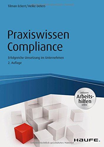 Praxiswissen Compliance - inkl. Arbeitshilfen online: Erfolgreiche Umsetzung im Unternehmen (Haufe Fachbuch) Taschenbuch – 17. November 2017 Tilman Eckert Heike Deters Haufe Lexware 3648090461