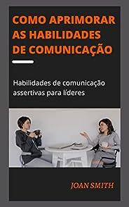 COMO APRIMORAR AS HABILIDADES DE COMUNICAÇÃO