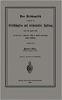 Book Das Reichsgesetz betreffend die Gesellschaften mit beschr????nkter Haftung vom 20. April 1892 in der am 1. Januar 1900 in Kraft getretenen neuen Fassung (German Edition) by Robert Esser (1908-01-01)