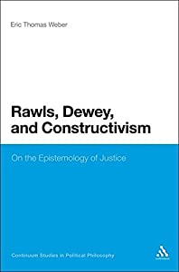 Rawls, Dewey, and Constructivism: On the Epistemology of Justice (Continuum Studies in Political Philosophy)