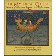 The Mythical Quest: In Search of Adventure, Romance & Enlightenment