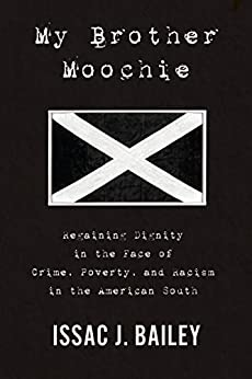 My Brother Moochie: Regaining Dignity in the Midst of Crime, Poverty, and Racism in the American South by [Bailey, Issac J.]