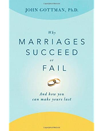 Why Marriages Succeed or Fail: And How You Can Make Yours