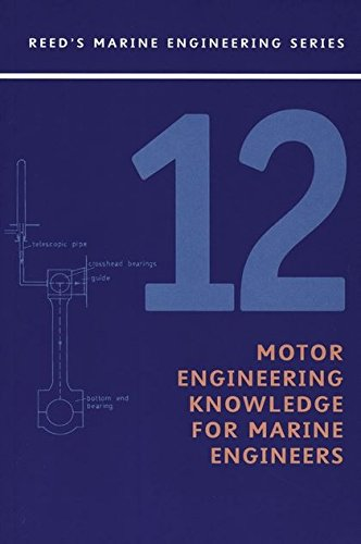 Reeds Vol 12: Motor Engineering Knowledge for Marine Engineers (Reeds Marine Engineering and Technology Series) (Engineering Knowledge)