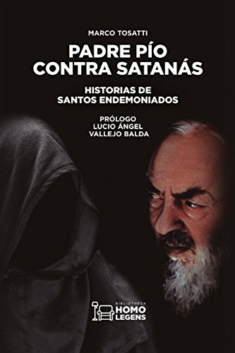 Padre Pio contra Satanas: Historias de santos endemoniados  [Tosatti, Marco] (Tapa Blanda)