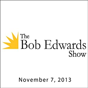 The Bob Edwards Show, Simon Winchester and Helene Grimaud, November 7, 2013 Radio/TV Program