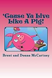 'Cause Ya Live Like A Pig!