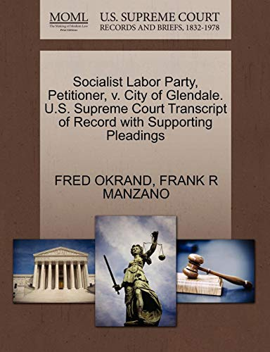 Socialist Labor Party, Petitioner, v. City of Glendale. U.S. Supreme Court Transcript of Record with Supporting -