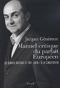 Manuel critique du parfait Européen : Les bonnes raisons de dire « Non » à la Constitution par Jacques Généreux