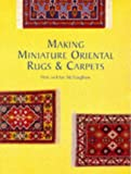 Making Miniature Oriental Rugs and Carpets (Master Craftsmen)