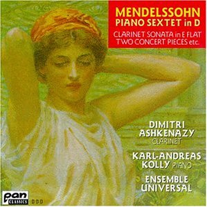 Mendelssohn: Piano Sextet in D / Clarinet Sonata in E flat (1824) / Two Concert Pieces - Dimitri Ashkenazy / Karl-Andreas Kolly / Ensemble Universal