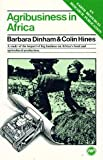 Agribusiness in Africa, Dinham, Barbara and Hines, Colin, 0865430047