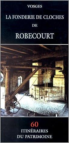 ladda ner Vosges: La fonderie de cloches de Robecourt pdf ebook