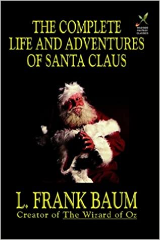 The Complete Life And Adventures Of Santa Claus L Frank Baum