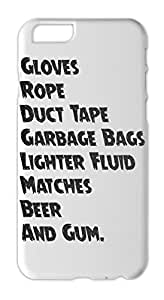 Gloves Rope Duct Tape Garbage Bags Lighter Fluid Matches Iphone 6 plus case