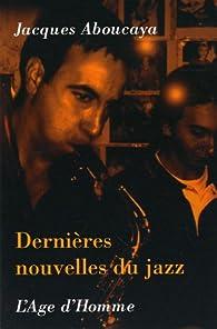 Dernières nouvelles du jazz par Jacques Aboucaya