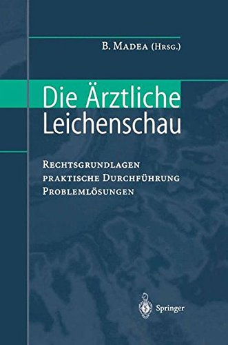 Die Ärztliche Leichenschau: Rechtsgrundlagen - Praktische Durchführung - Problemlösungen