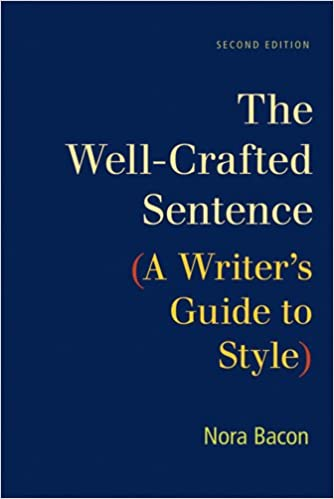 amazon the well crafted sentence a writer s guide to style nora