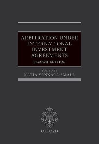 Arbitration Under International Investment Agreements: A Guide to the Key Issues