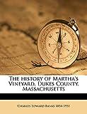 The history of Martha s Vineyard, Dukes County, Massachusetts Volume 1