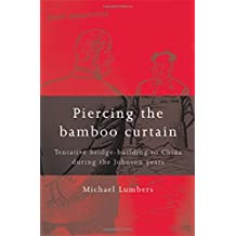 Piercing the Bamboo Curtain: Tentative Bridge-building to China During the Johnson Years by Michael Lumbers (2008-05-01)