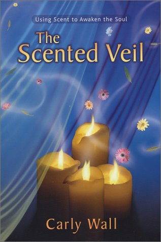 Download The Scented Veil: Using Scent to Awaken the Soul ebook